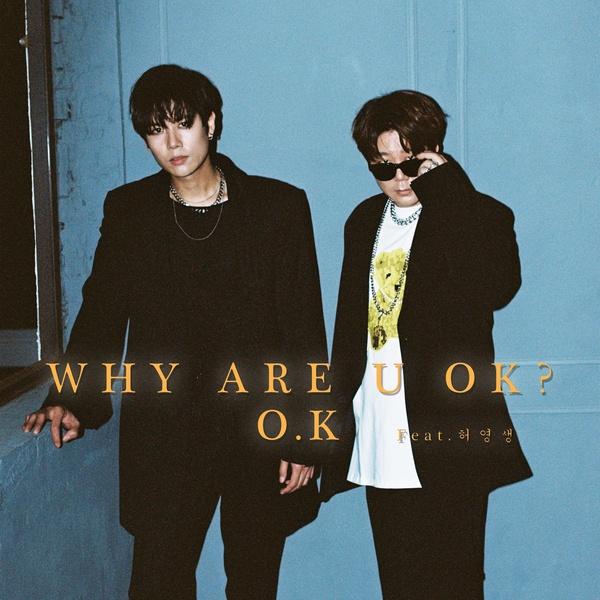 O.K ft. Heo Young Saeng – Why Are U OK? (English Lyrics Translation)